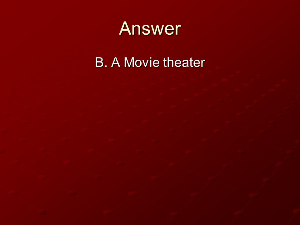 Answer B. A Movie theater