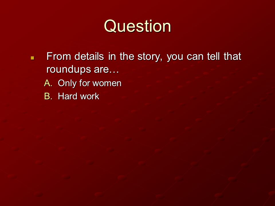 Question From details in the story, you can tell that roundups are…