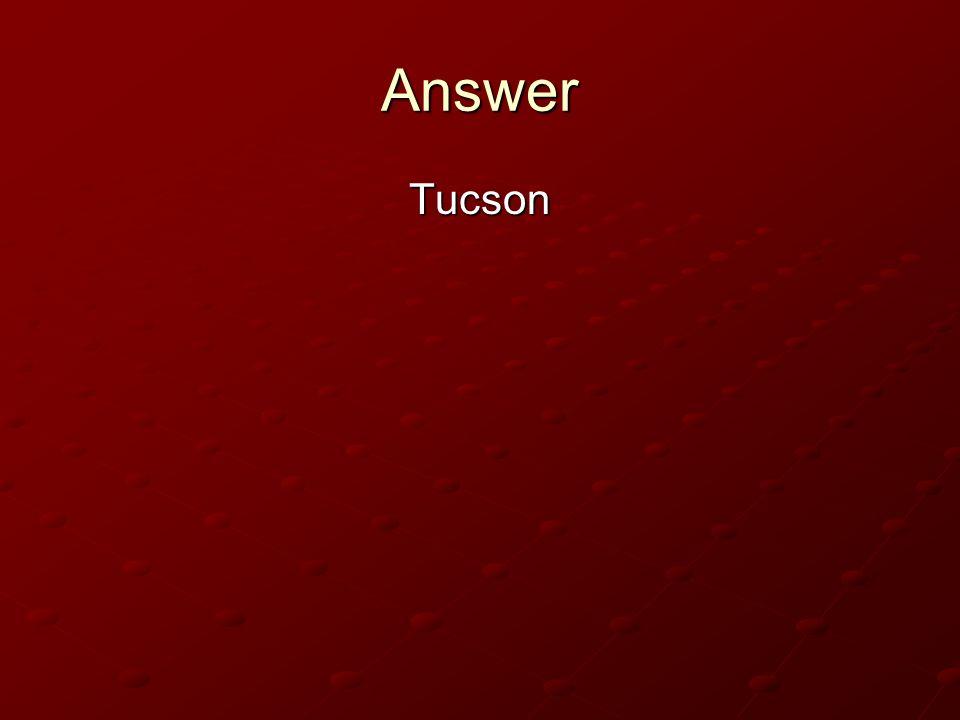 Answer Tucson