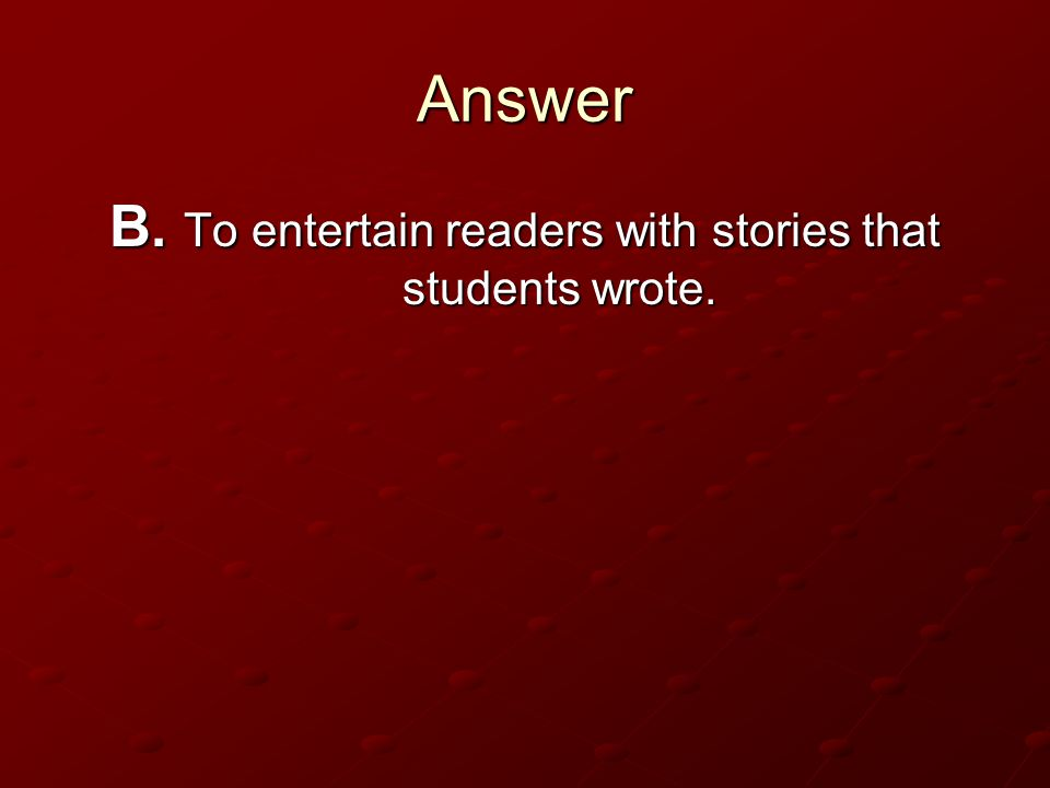 B. To entertain readers with stories that students wrote.