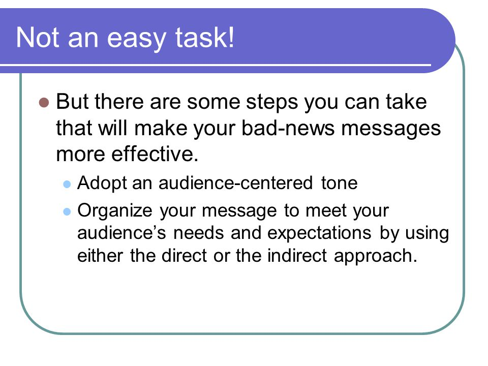Not an easy task! But there are some steps you can take that will make your bad-news messages more effective.