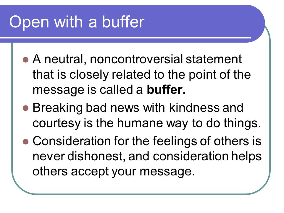 Open with a buffer A neutral, noncontroversial statement that is closely related to the point of the message is called a buffer.