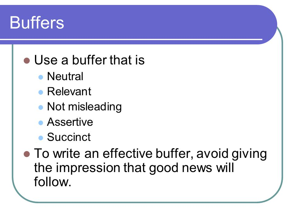 Buffers Use a buffer that is