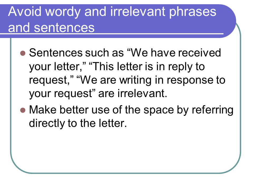 Avoid wordy and irrelevant phrases and sentences