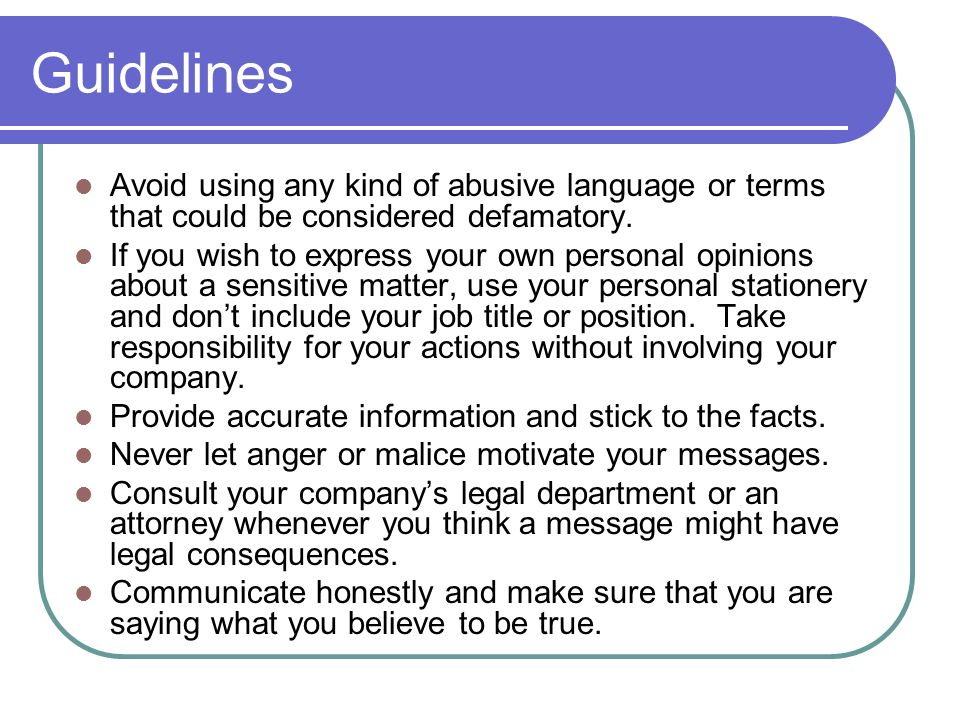 Guidelines Avoid using any kind of abusive language or terms that could be considered defamatory.