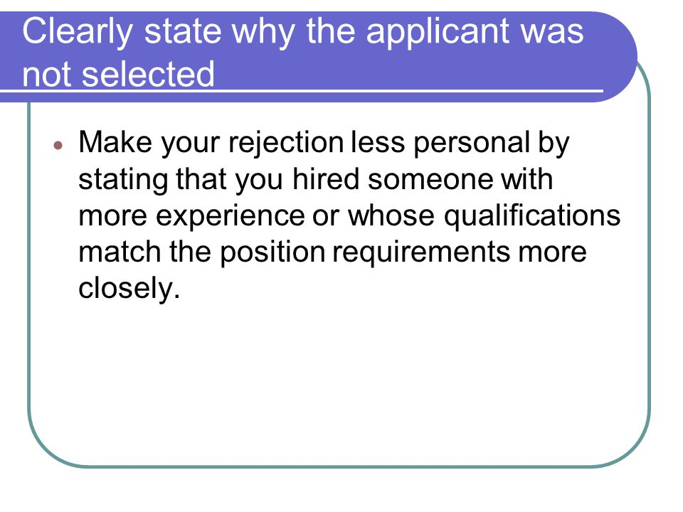 Clearly state why the applicant was not selected