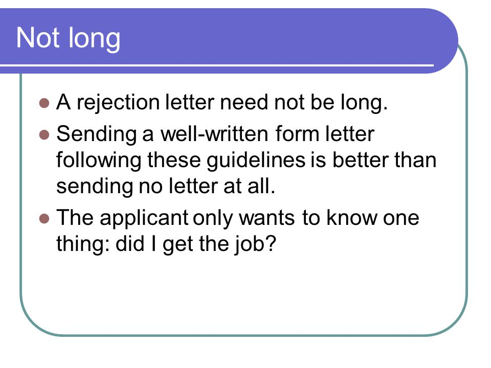 Not long A rejection letter need not be long.