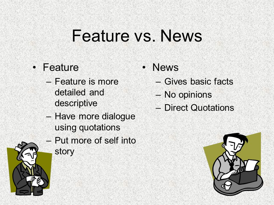 Feature vs. News Feature News Feature is more detailed and descriptive