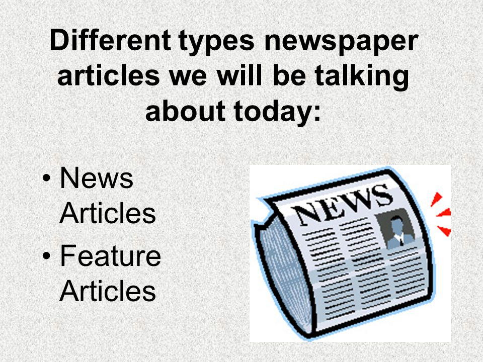 Different types newspaper articles we will be talking about today: