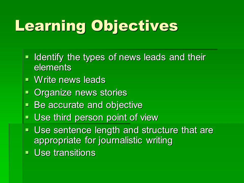 Learning Objectives Identify the types of news leads and their elements. Write news leads. Organize news stories.