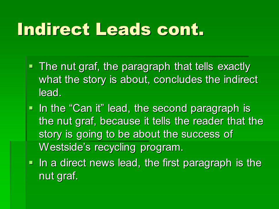 Indirect Leads cont. The nut graf, the paragraph that tells exactly what the story is about, concludes the indirect lead.