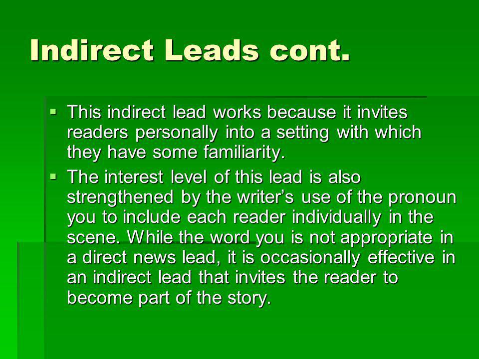 Indirect Leads cont. This indirect lead works because it invites readers personally into a setting with which they have some familiarity.