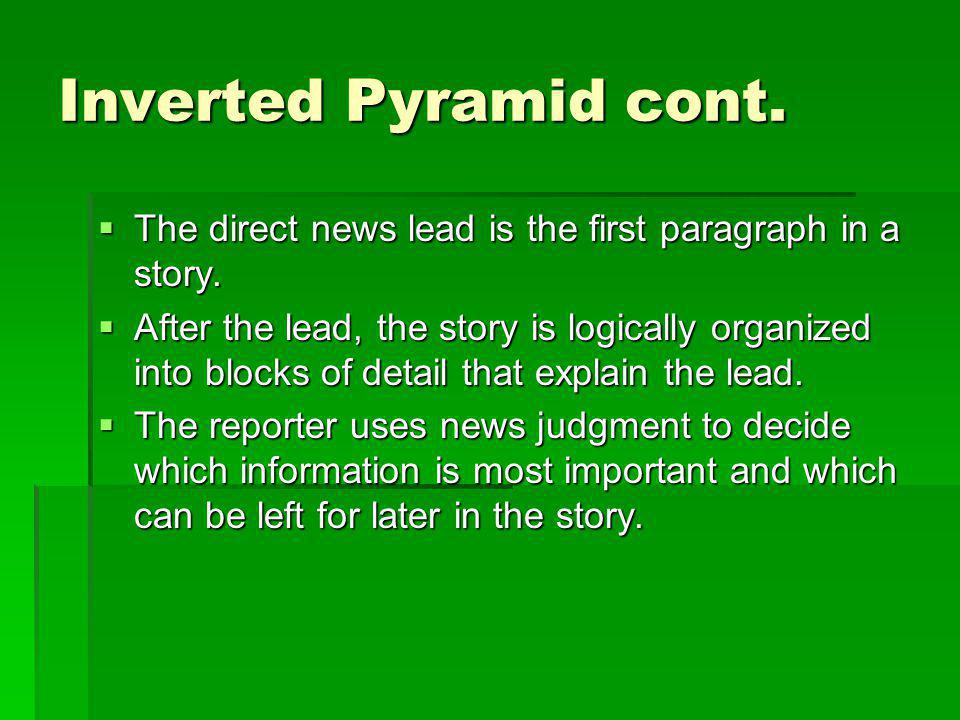 Inverted Pyramid cont. The direct news lead is the first paragraph in a story.