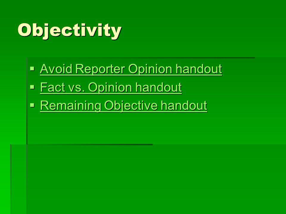 Objectivity Avoid Reporter Opinion handout Fact vs. Opinion handout