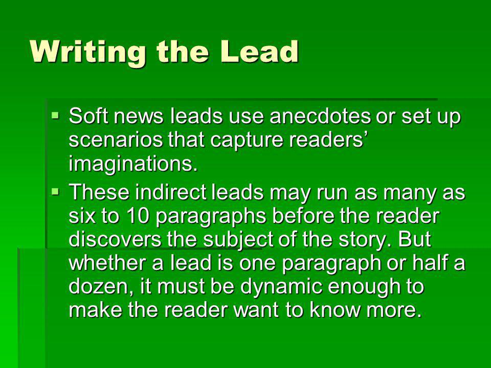 Writing the Lead Soft news leads use anecdotes or set up scenarios that capture readers' imaginations.