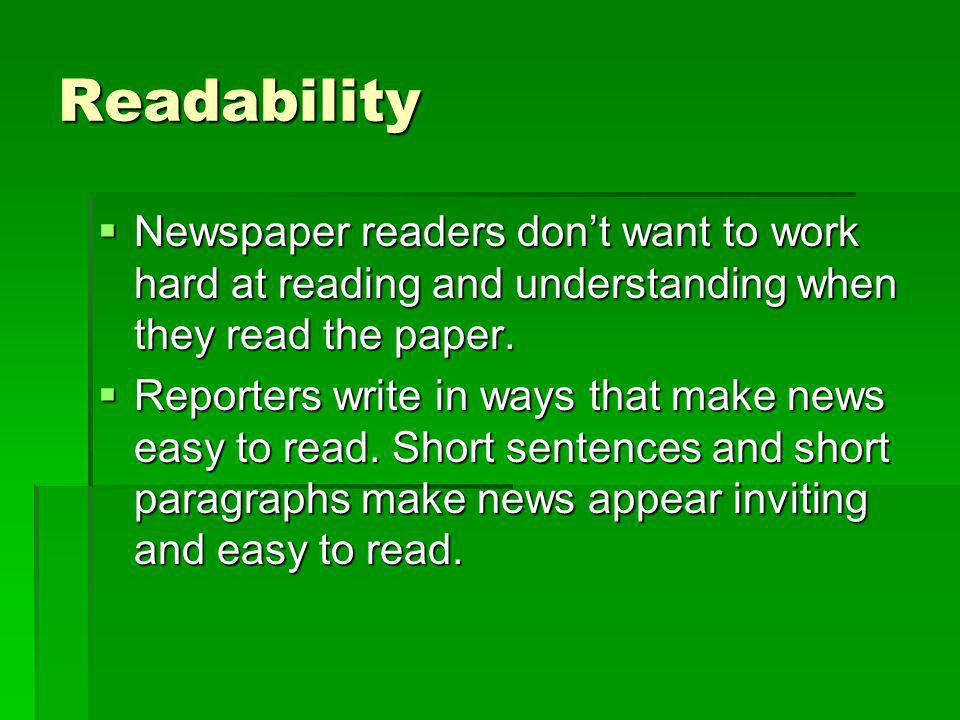 Readability Newspaper readers don't want to work hard at reading and understanding when they read the paper.