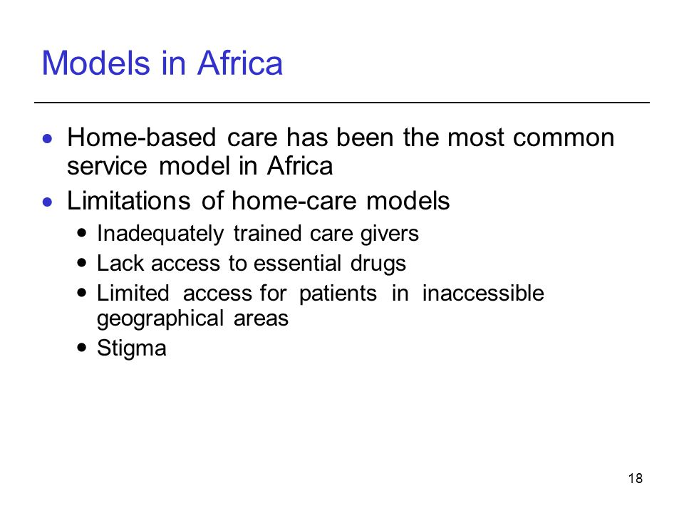Models in Africa Home-based care has been the most common service model in Africa. Limitations of home-care models.