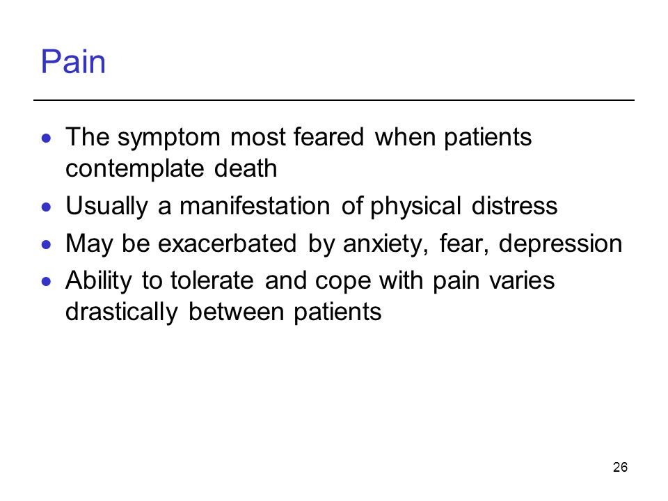 Pain The symptom most feared when patients contemplate death