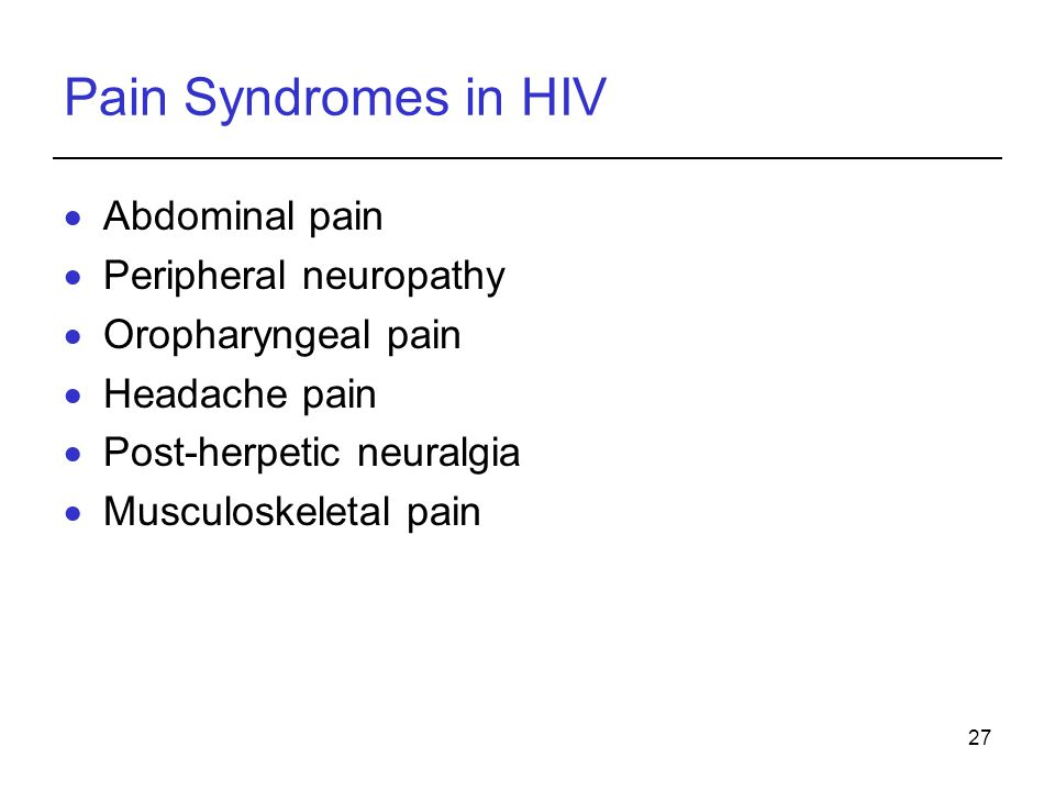 Pain Syndromes in HIV Abdominal pain Peripheral neuropathy