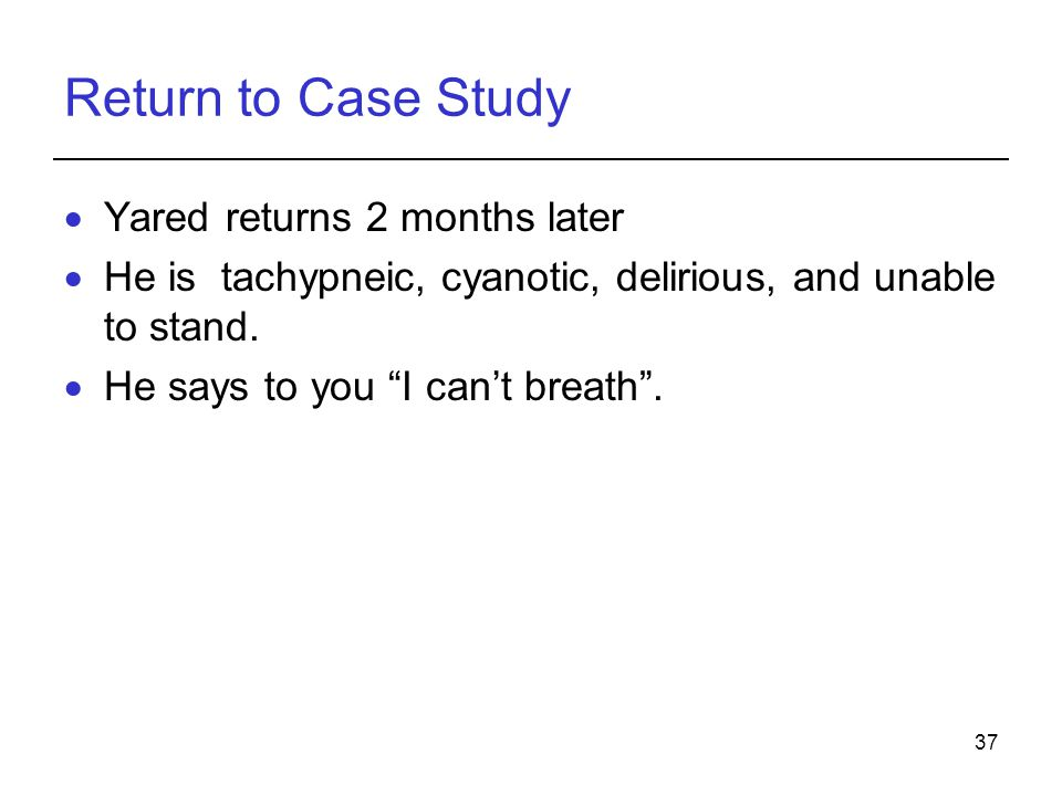 Return to Case Study Yared returns 2 months later