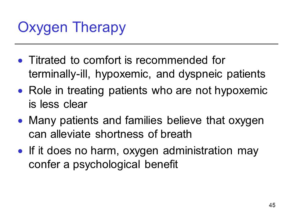 Oxygen Therapy Titrated to comfort is recommended for terminally-ill, hypoxemic, and dyspneic patients.