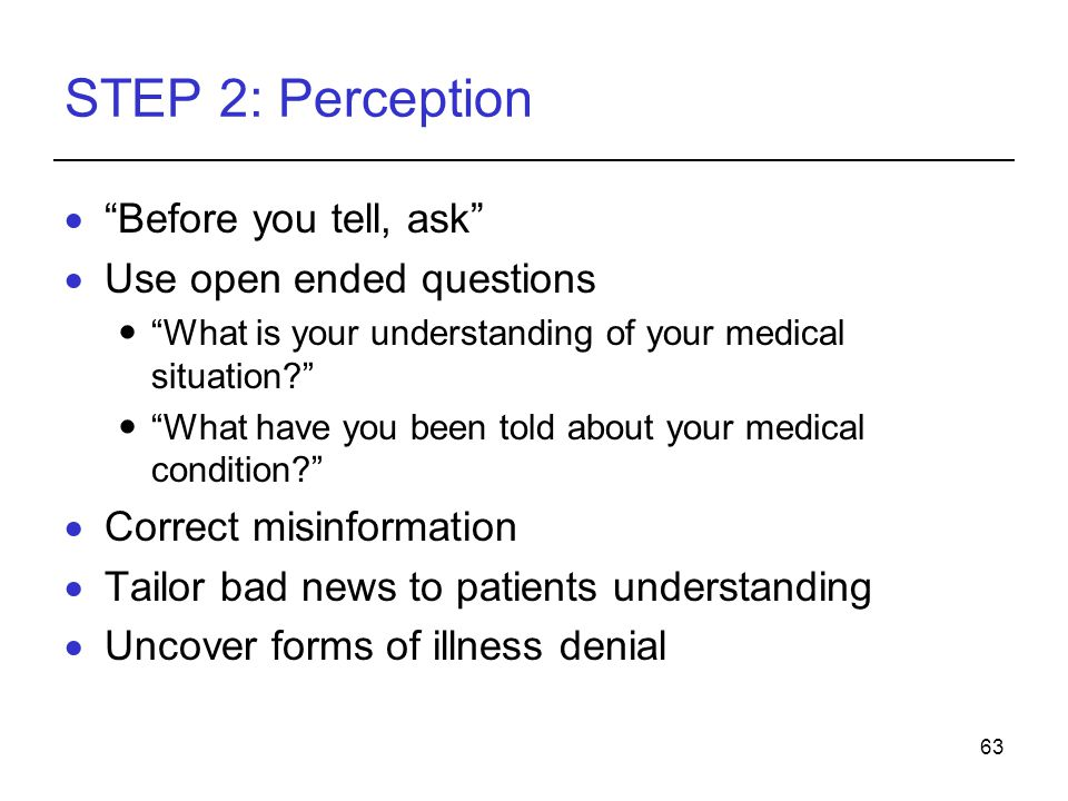 STEP 2: Perception Before you tell, ask Use open ended questions