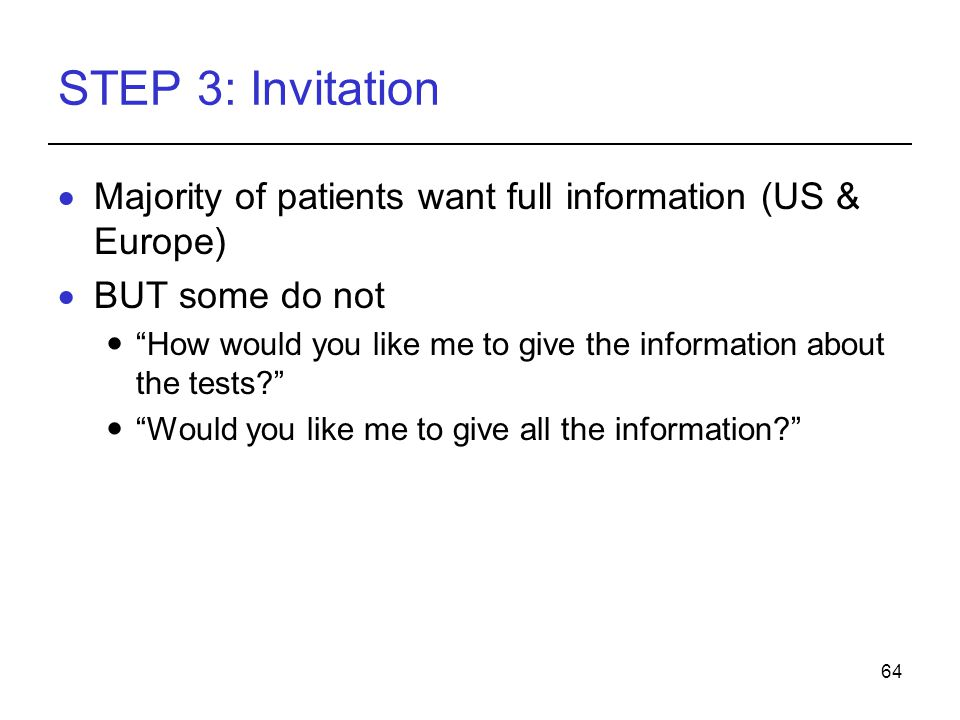 STEP 3: Invitation Majority of patients want full information (US & Europe) BUT some do not.