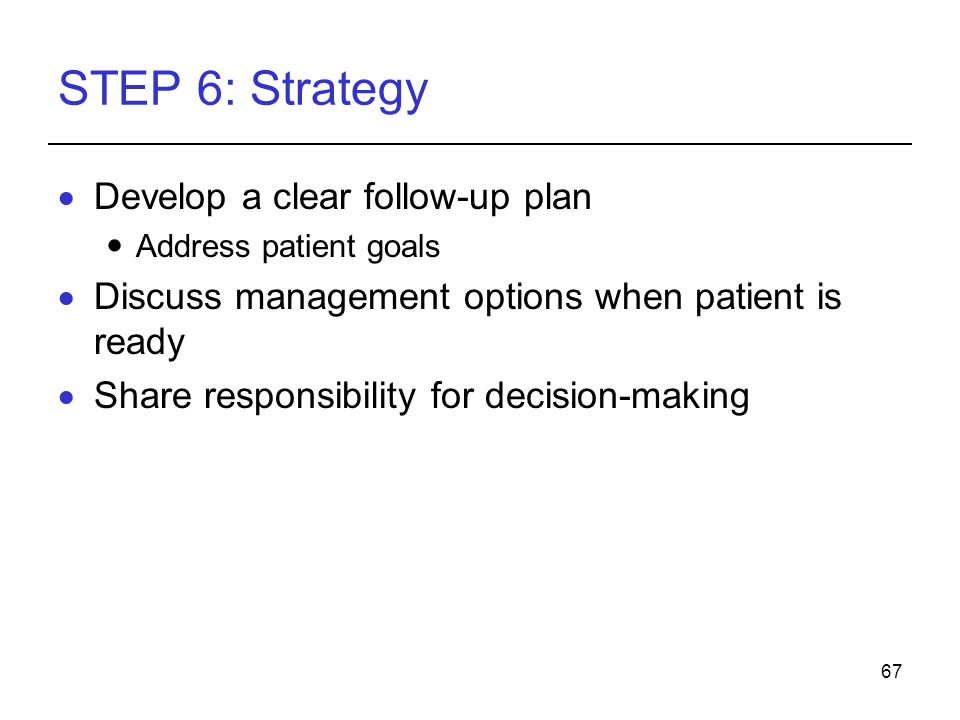STEP 6: Strategy Develop a clear follow-up plan