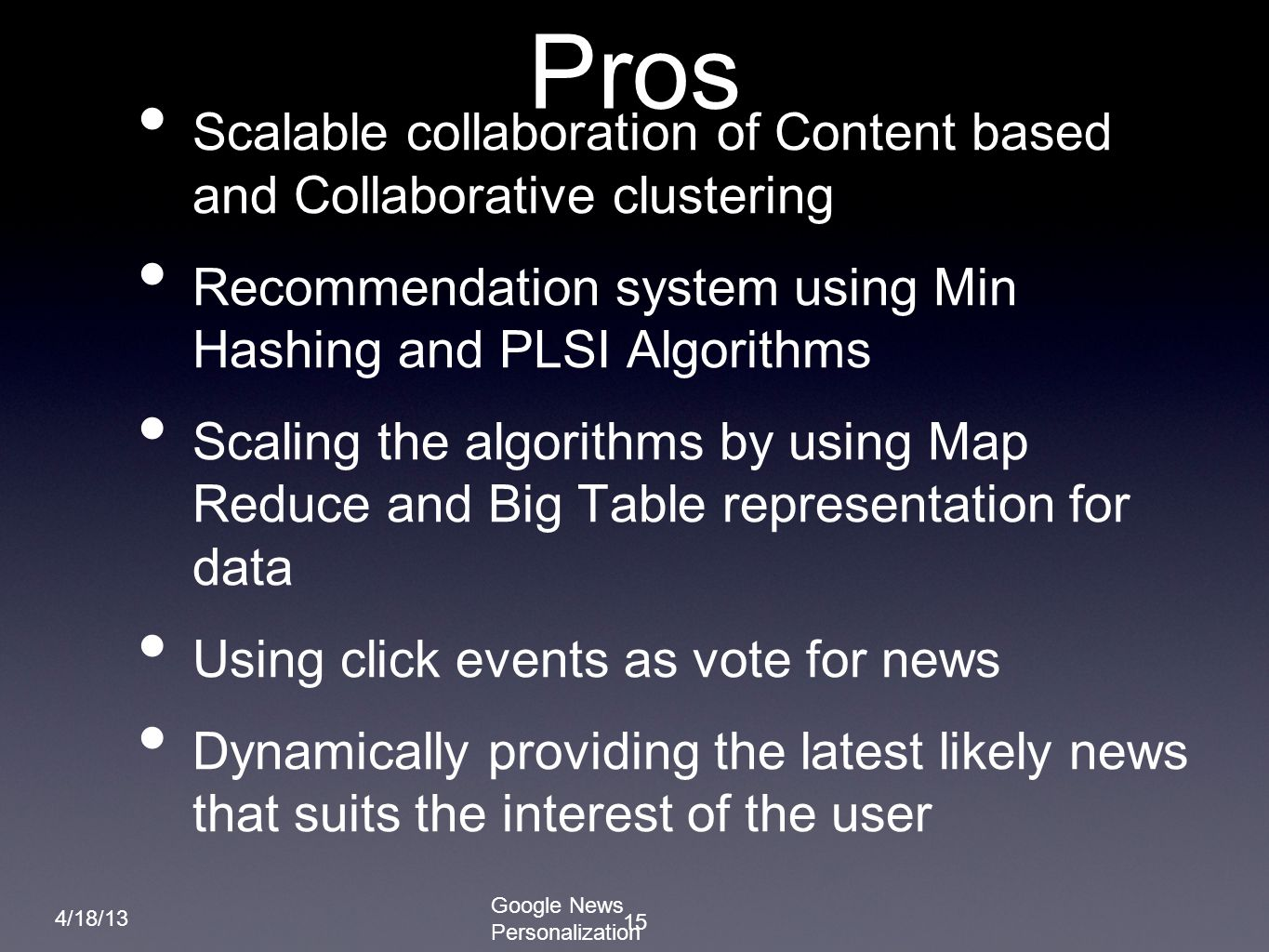 Pros Scalable collaboration of Content based and Collaborative clustering. Recommendation system using Min Hashing and PLSI Algorithms.