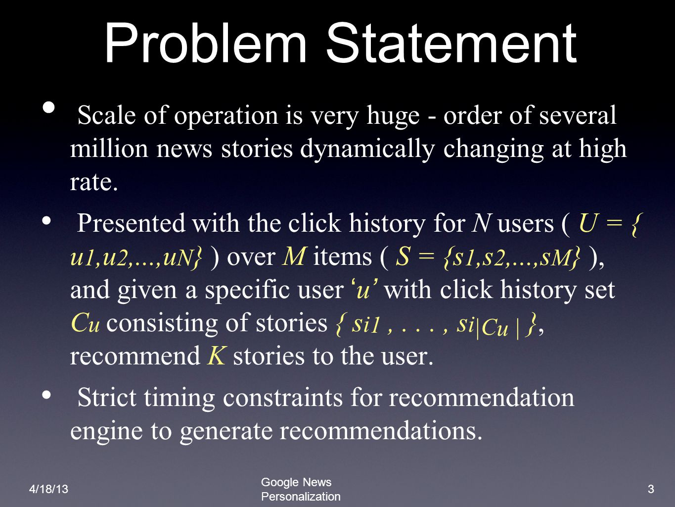 Problem Statement Scale of operation is very huge - order of several million news stories dynamically changing at high rate.