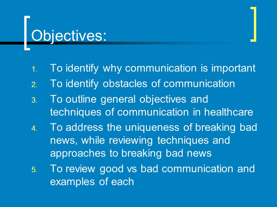Objectives: To identify why communication is important