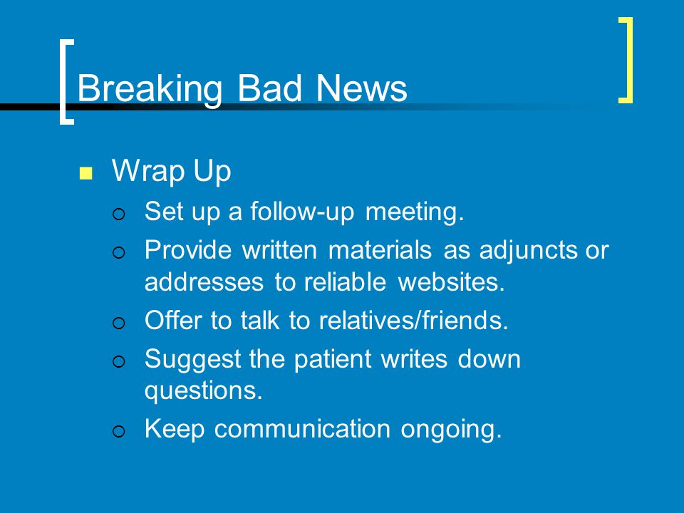 Breaking Bad News Wrap Up Set up a follow-up meeting.