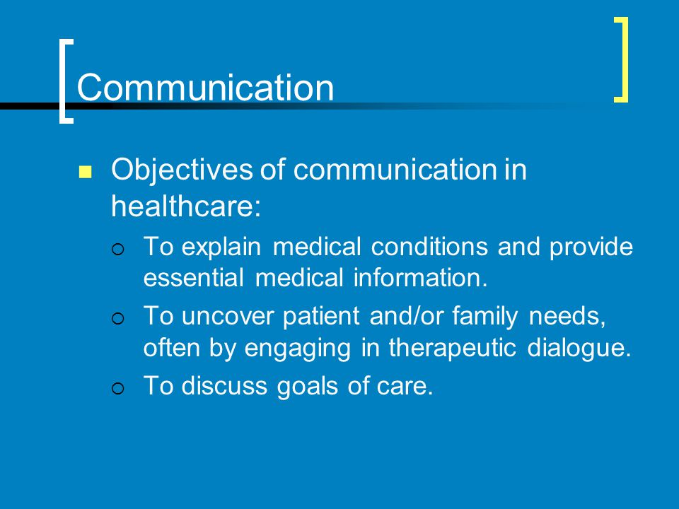 Communication Objectives of communication in healthcare: