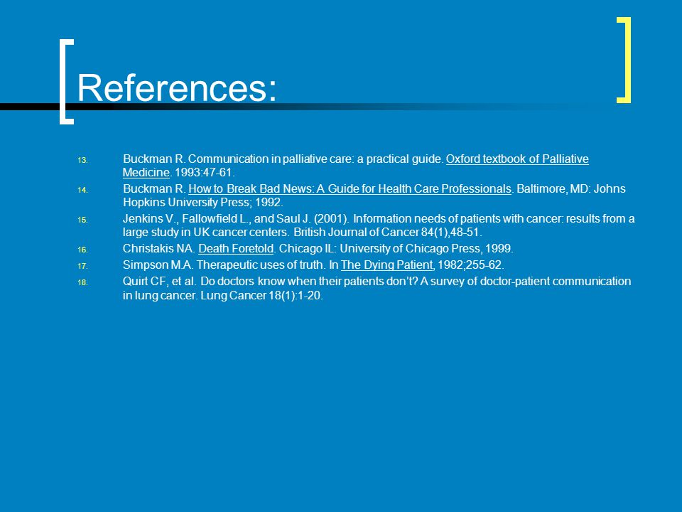 References: Buckman R. Communication in palliative care: a practical guide. Oxford textbook of Palliative Medicine. 1993:47-61.