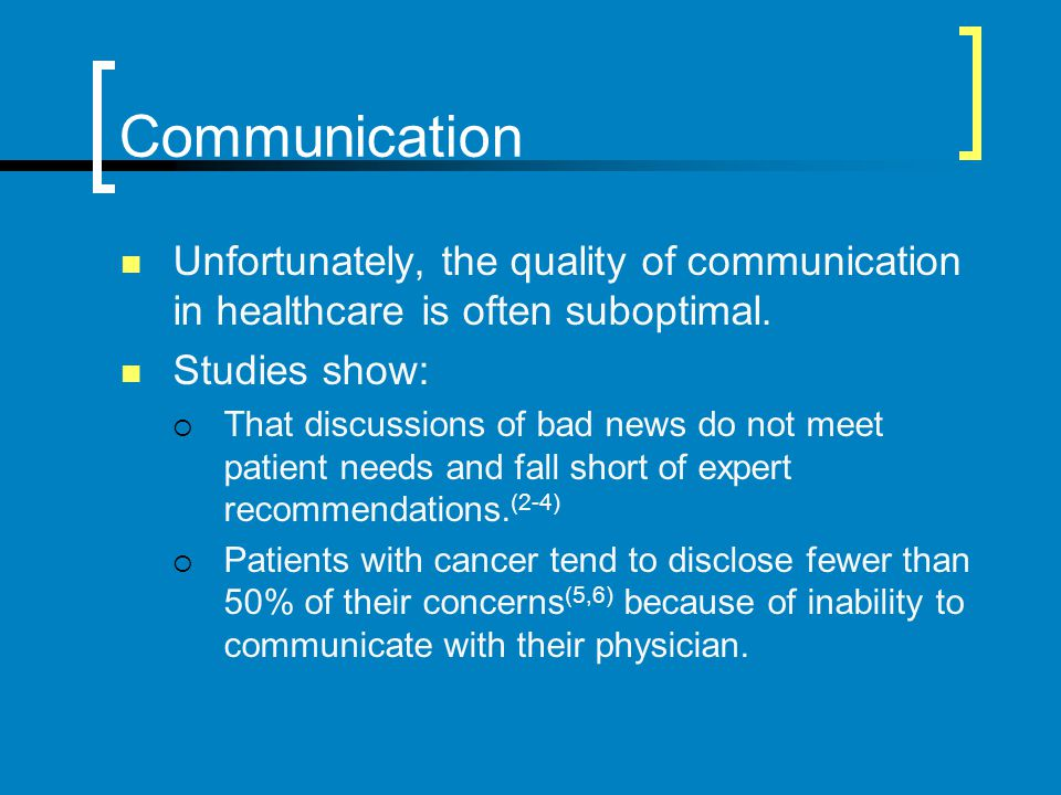 Communication Unfortunately, the quality of communication in healthcare is often suboptimal. Studies show: