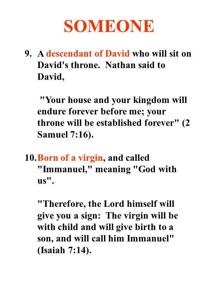 SOMEONE 9. A descendant of David who will sit on David s throne. Nathan said to David,