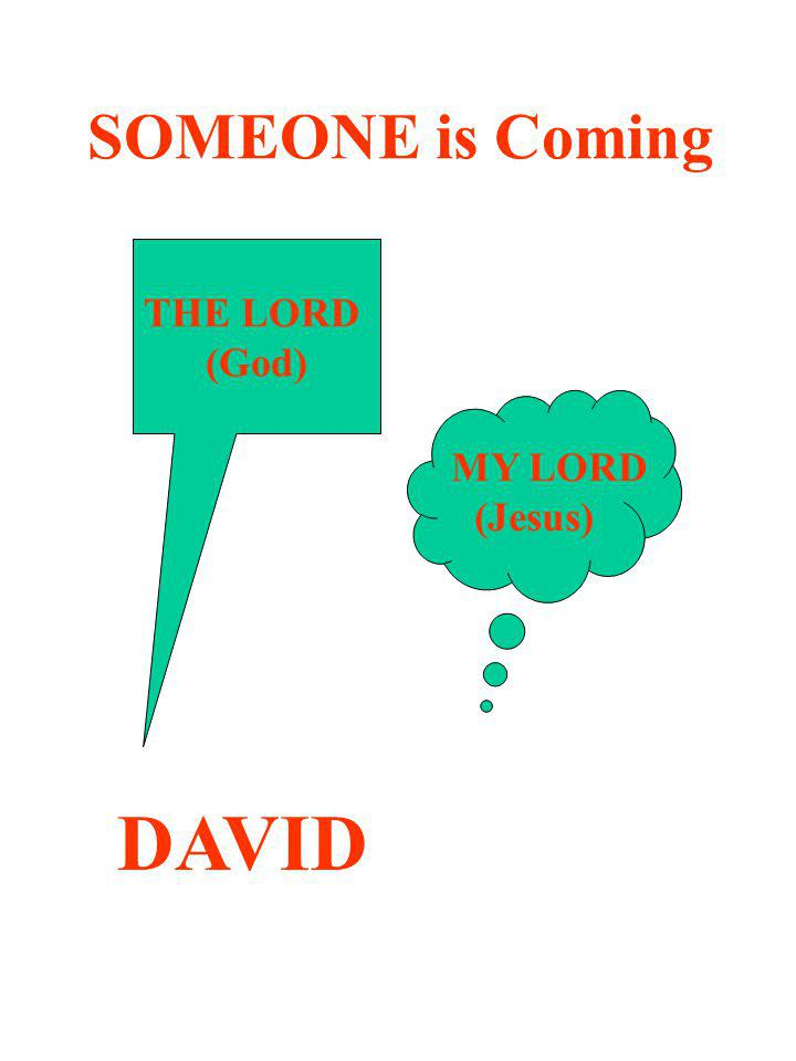 SOMEONE is Coming THE LORD (God) MY LORD (Jesus) DAVID