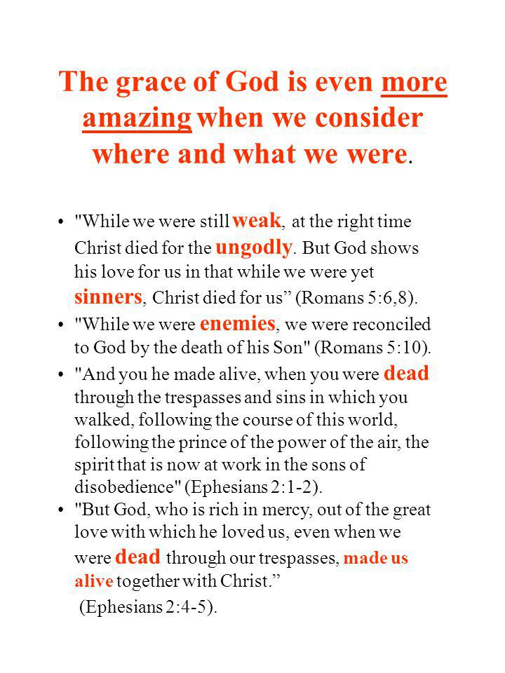 The grace of God is even more amazing when we consider where and what we were.