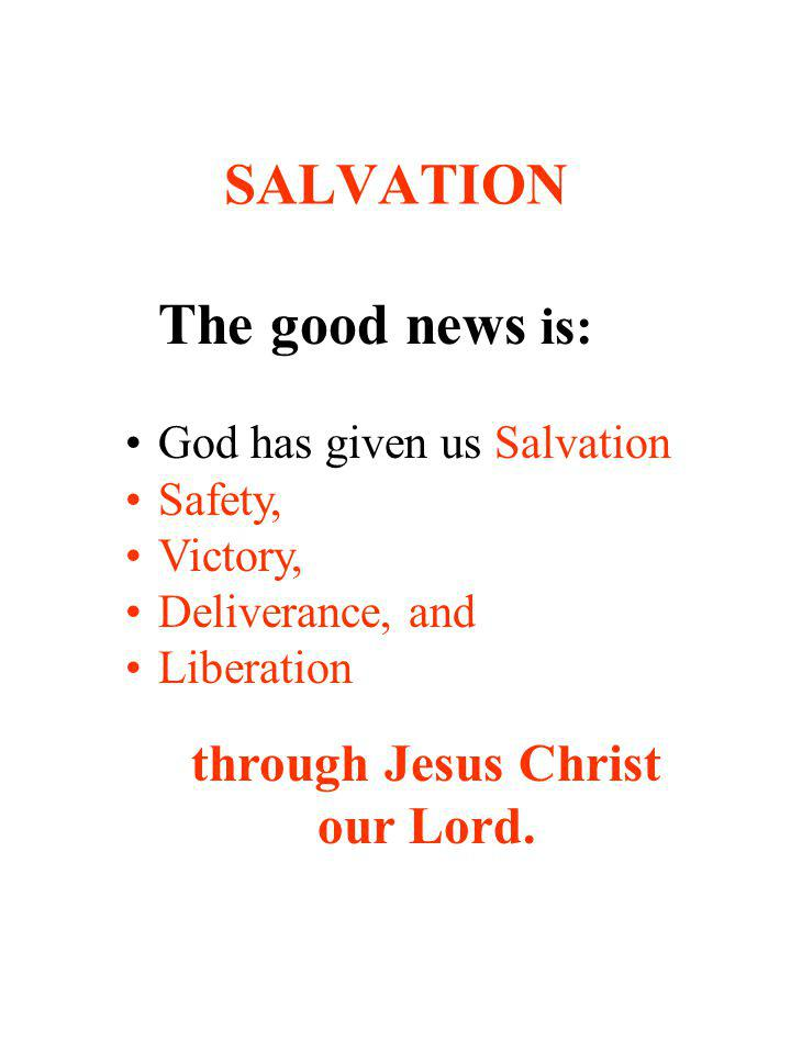 SALVATION through Jesus Christ our Lord. The good news is: