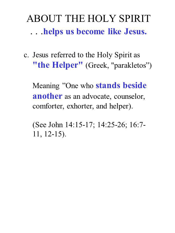 ABOUT THE HOLY SPIRIT . . .helps us become like Jesus.