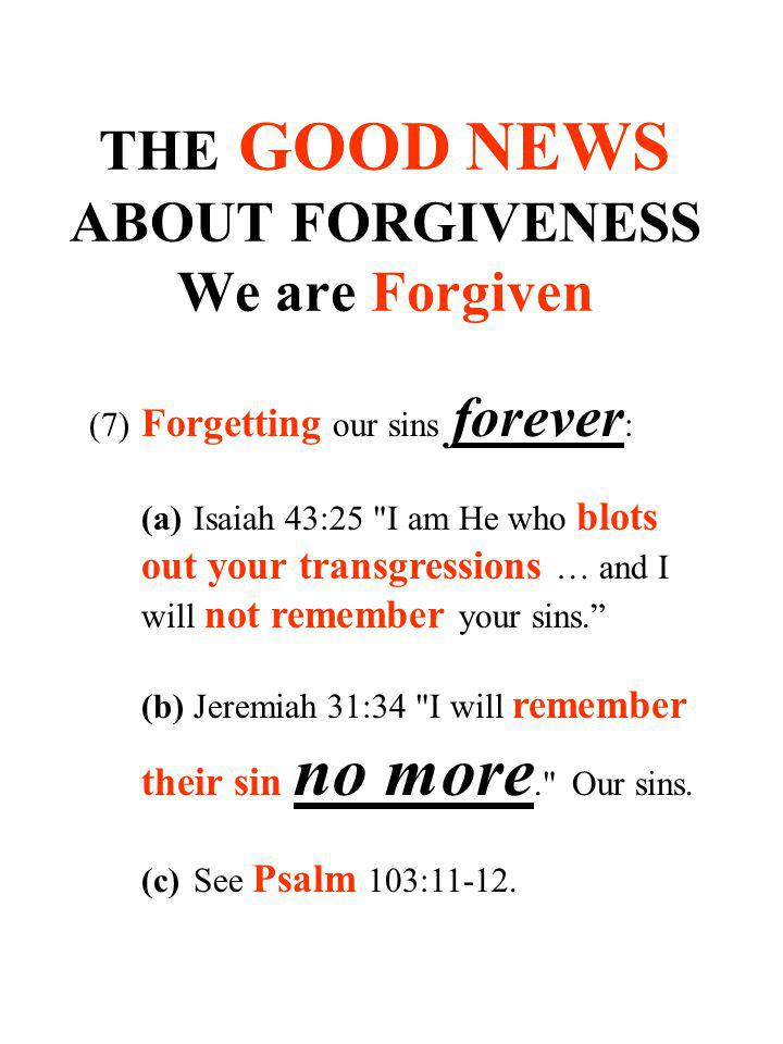 THE GOOD NEWS ABOUT FORGIVENESS We are Forgiven