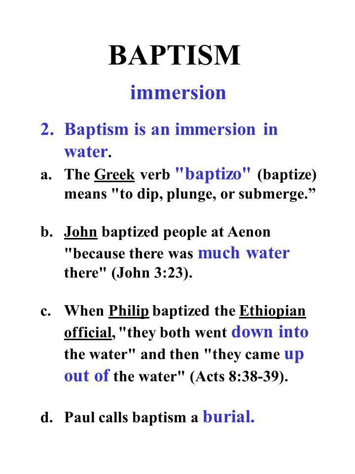 BAPTISM immersion 2. Baptism is an immersion in water.