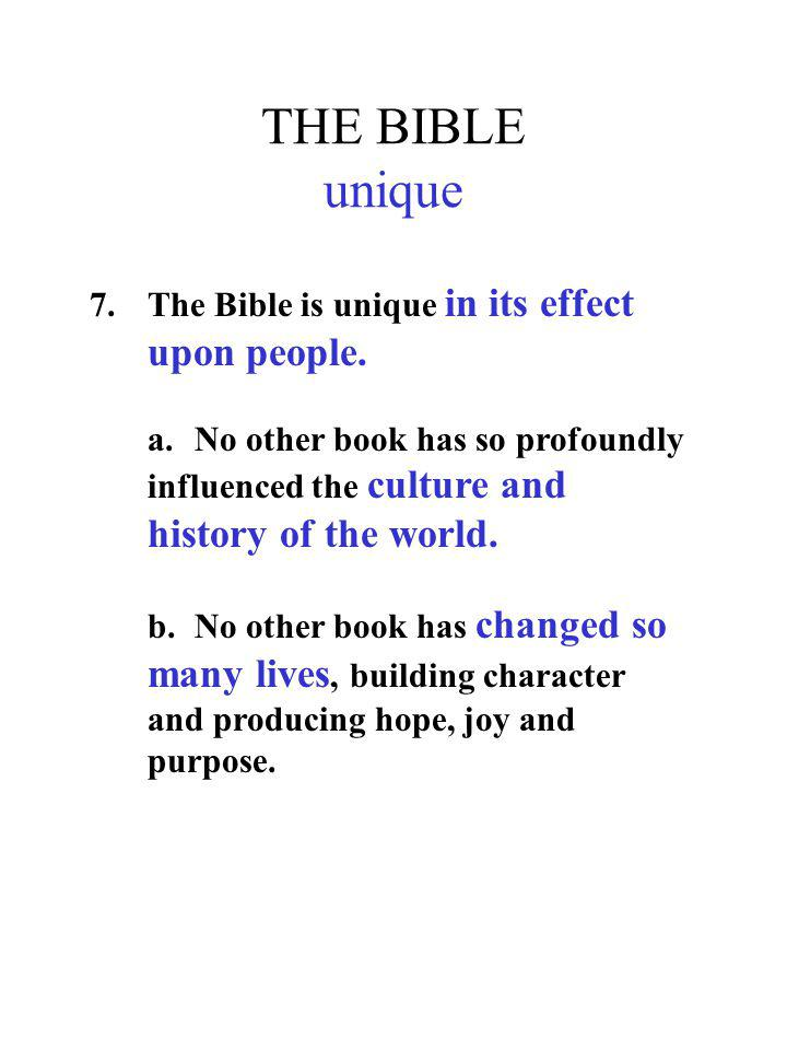 THE BIBLE unique 7. The Bible is unique in its effect upon people.