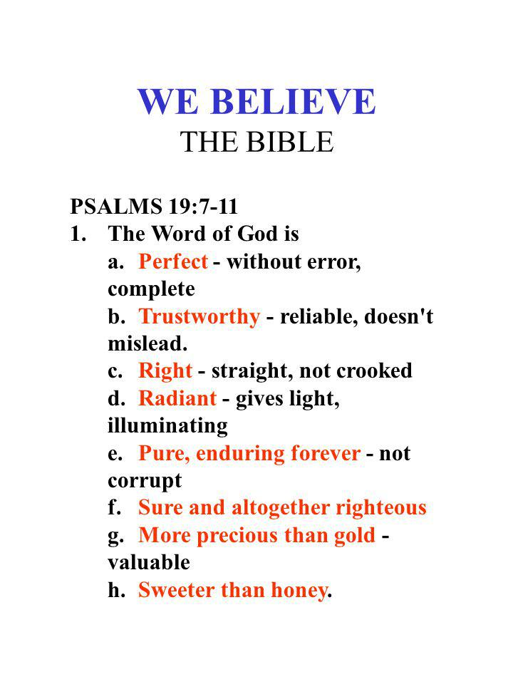 WE BELIEVE THE BIBLE PSALMS 19:7-11 1. The Word of God is