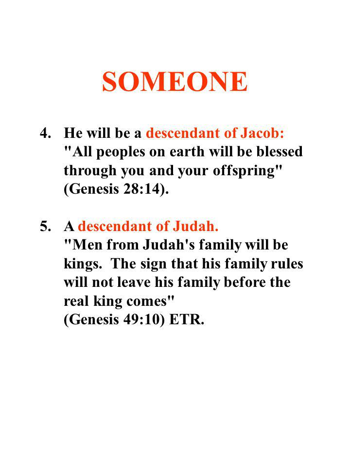 SOMEONE 4. He will be a descendant of Jacob: