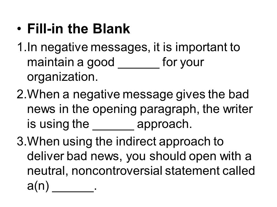 Fill-in the Blank In negative messages, it is important to maintain a good ______ for your organization.