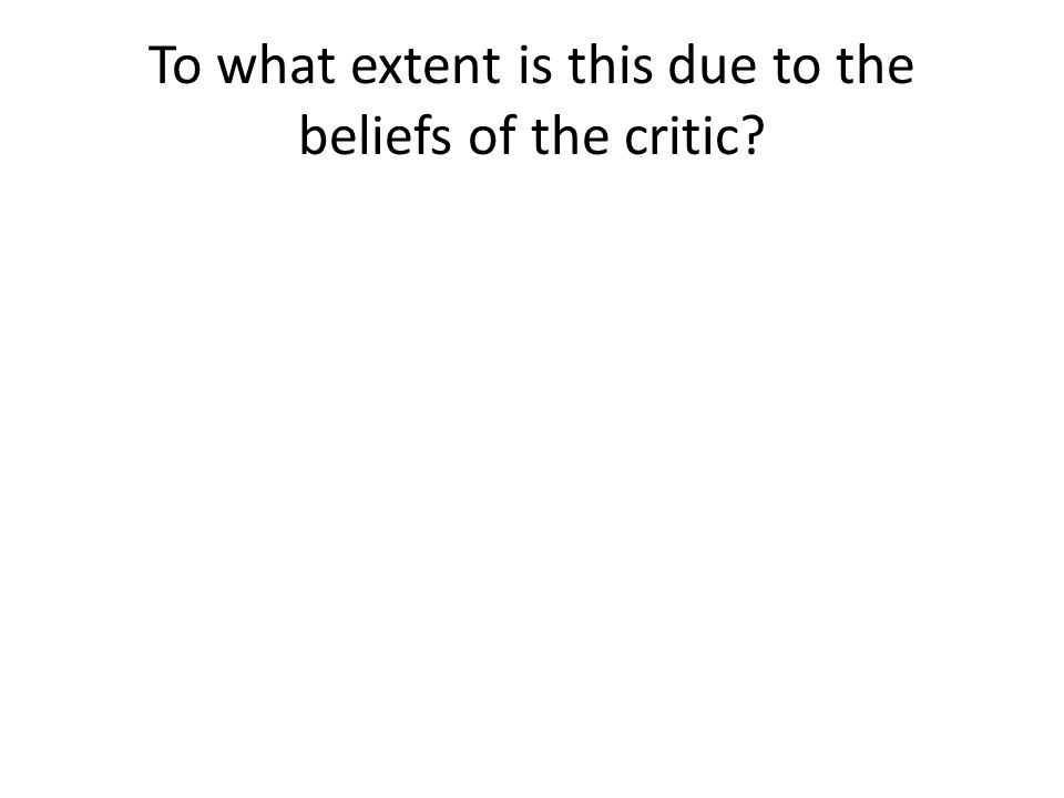 To what extent is this due to the beliefs of the critic