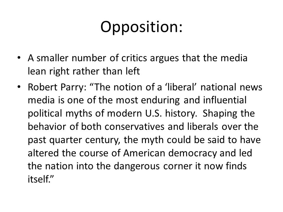 Opposition: A smaller number of critics argues that the media lean right rather than left.