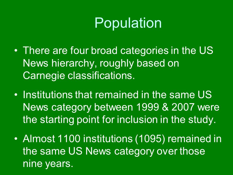 Population There are four broad categories in the US News hierarchy, roughly based on Carnegie classifications.