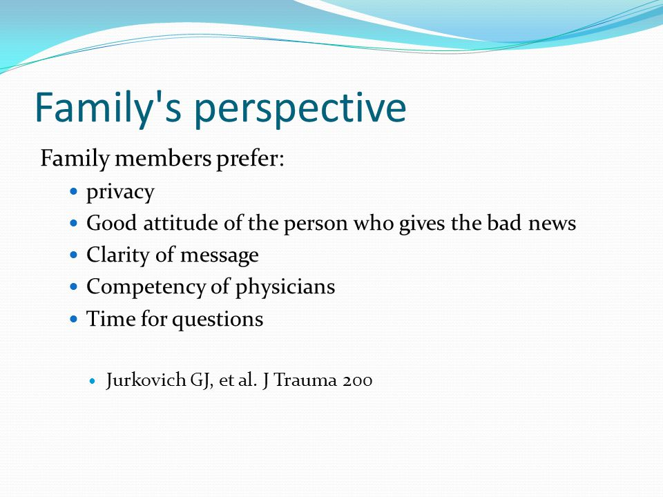 Family s perspective Family members prefer: privacy